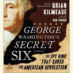 George Washington's Secret Six by Brian Kilmeade, Don Yaeger