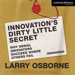 Innovation's Dirty Little Secret by Larry Osborne