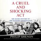 A Cruel and Shocking Act by Philip Shenon