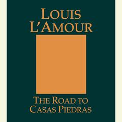 The Road to Casas Piedras by Louis L'Amour, Louis L'Amour