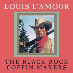 The Black Rock Coffin Makers by Louis L'Amour, Louis L'Amour