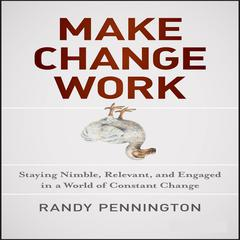 Make Change Work by Randy Pennington