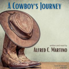 A Cowboy's Journey by Alfred C. Martino