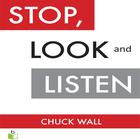 Stop, Look, and Listen by Chuck Wall