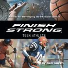 Finish Strong Teen Athlete by Dan Green
