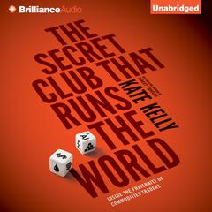 The Secret Club that Runs the World by Kate Kelly, Kate Kelly