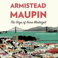 The Days of Anna Madrigal by Armistead Maupin