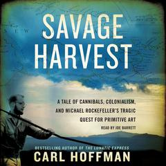 Savage Harvest by Carl Hoffman
