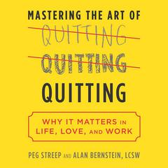 Mastering the Art of Quitting by Peg Streep, Alan B. Bernstein
