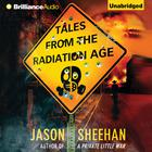Tales from the Radiation Age by Jason Sheehan