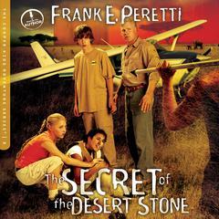 The Secret of the Desert Stone by Frank Peretti, Frank E. Peretti