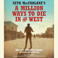 Seth MacFarlane's A Million Ways to Die in the West by Seth MacFarlane