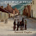 The Wily O'Reilly: Irish Country Stories by Patric Taylor, Patrick Taylor