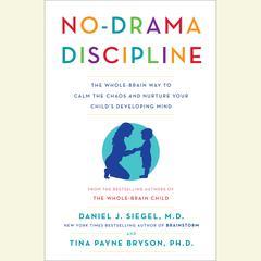 No-Drama Discipline by Daniel J. Siegel, MD, Tina Payne Bryson, PhD