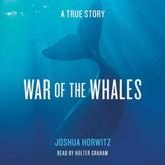 War of the Whales by Joshua Horwitz