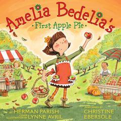 Amelia Bedelia's First Apple Pie by Herman Parish, Lynne Avril