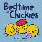 Bedtime for Chickies by Janee Trasler