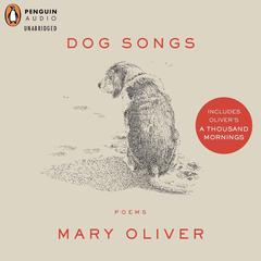 Dog Songs and A Thousand Mornings by Mary Oliver