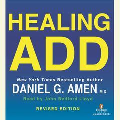 Healing ADD, Revised Edition by Daniel G. Amen, MD