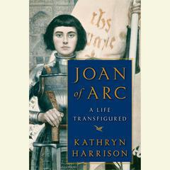 Joan of Arc by Kathryn Harrison