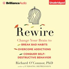 Rewire by Richard O'Connor, Ph.D., Richard O'Connor