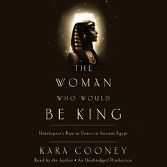 The Woman Who Would Be King by Kara Cooney