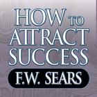 How to Attract Success by F. W. Sears
