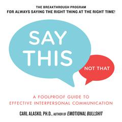 Say This, Not That by Carl Alasko, PhD