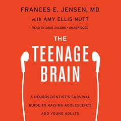The Teenage Brain by Frances E. Jensen, MD