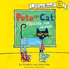 Pete the Cat: Too Cool for School by James Dean, Kimberly Dean