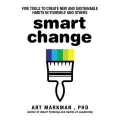 Smart Change by Art Markman, PhD