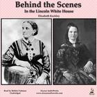 Behind the Scenes in the Lincoln White House by Elizabeth Keckley