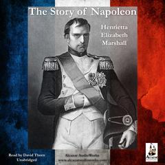 The Story of Napoleon by Henrietta Elizabeth Marshall