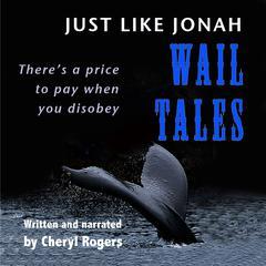 Just like Jonah Wail Tales by Cheryl Rogers