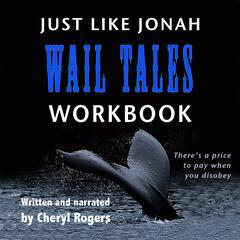 Just Like Jonah Wail Tales Workbook by Cheryl Rogers