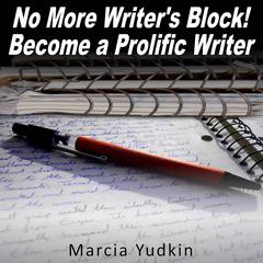No More Writer's Block! by Marcia Yudkin