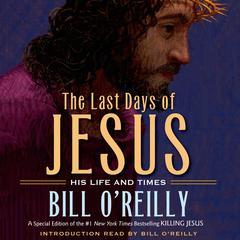 The Last Days of Jesus by Bill O'Reilly
