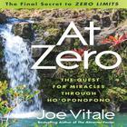 "At Zero:The Final Secret to ""Zero Limits"" by Dr. Joe Vitale"