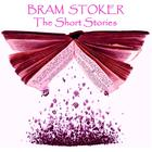 Bram Stoker: The Short Stories by Bram Stoker