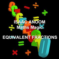 Maths Magic: Equivalent Fractions  by Isaac Anoom