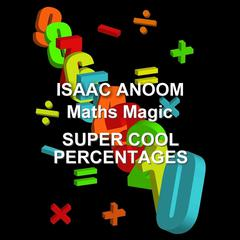 Maths Magic: Super Cool Percentages  by Isaac Anoom