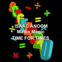 Maths Magic: Time for Times  by Isaac Anoom