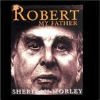 Robert, My Father by Sheridan Morley