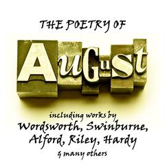 The Poetry of August by William Wordsworth, Algernon Charles Swinburne, Henry Alford, Thomas Hardy