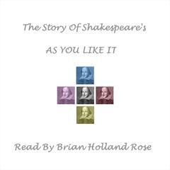 The Story of Shakespeare's As You Like It by William Shakespeare