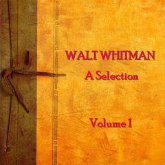 Walt Whitman:A Selection, Vol. 1 by Walt Whitman