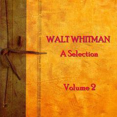 Walt Whitman:A Selection, Vol. 2 by Walt Whitman
