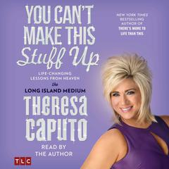 You Can't Make This Stuff Up by Theresa Caputo