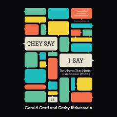 They Say, I Say by Gerald Graff, Cathy Birkenstein