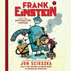 Frank Einstein and the Antimatter Motor by Jon Scieszka